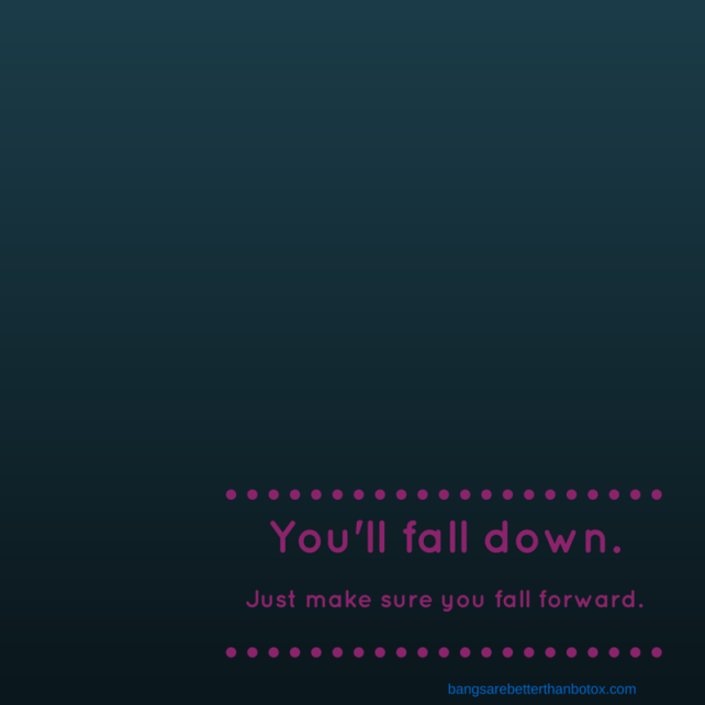 You'll fall down.